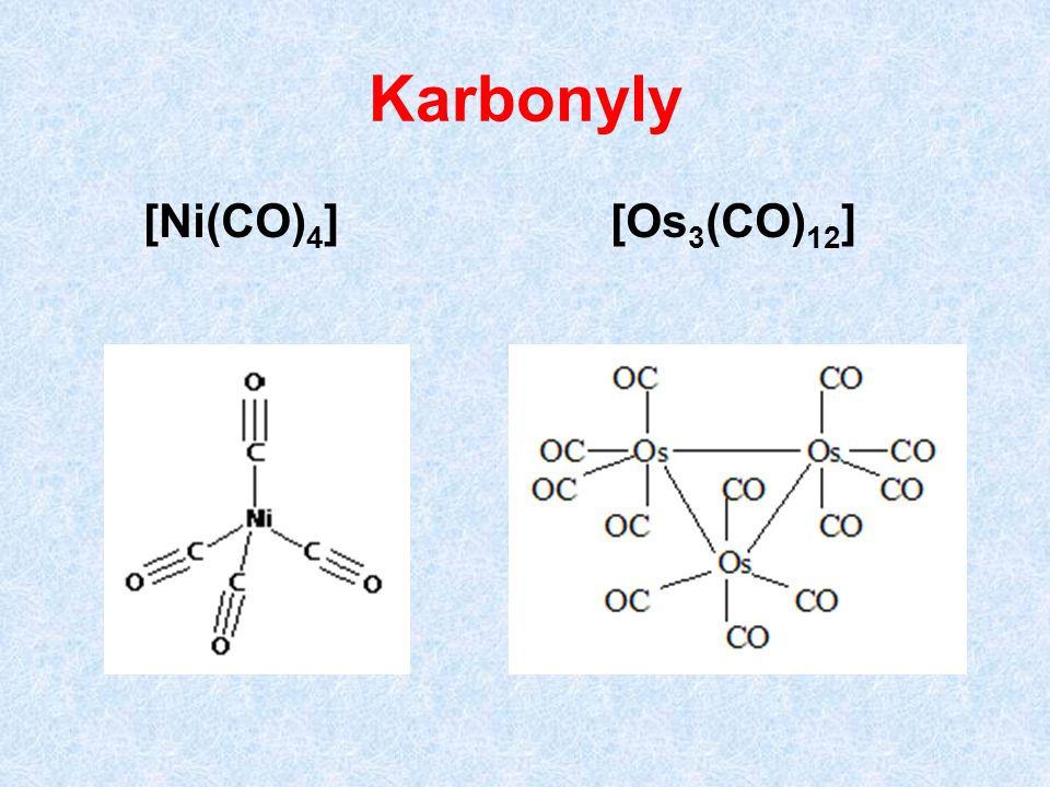 Karbonyly [Ni(CO)4] [Os3(CO)12]